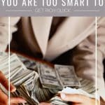 You are Too Smart to get rich quick
